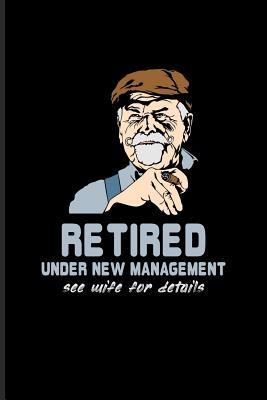 Retired Under New Management See Wife For Details: Funny ...