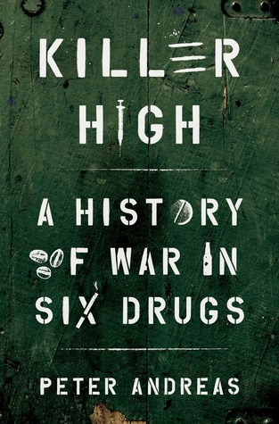Killer High: A History of War in Six Drugs