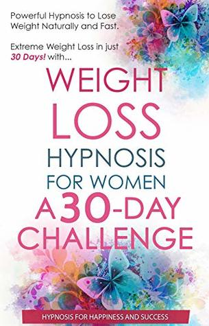 Weight Loss Hypnosis for Women A 30 Day Challenge: Powerful