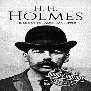 H H Holmes The Life Of The American Ripper By Hourly History
