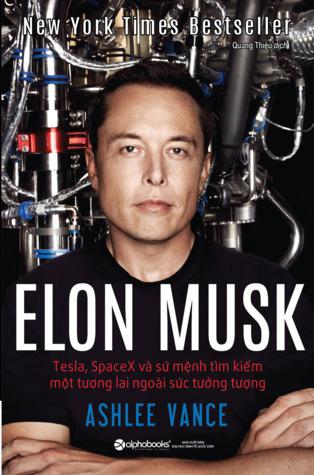 Elon Musk: Tesla, SpaceX & Sứ Mệnh Tìm Kiếm Một Tương Lai Ngoài Sức Tưởng Tượng