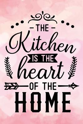 The kitchen is the heart of the home: Blank Cookbook recipes ...