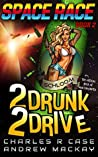 2 Drunk 2 Drive (Space Race)