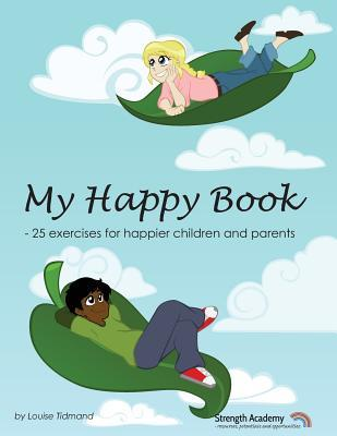 My Happy Book: 25 Exercises for Happier Children and Parents Louise Tidmand, Jo FitzGerald, Bryony James