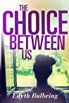 The Choice Between Us by Edyth Bulbring
