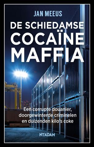 De Schiedamse cocaïnemaffia by Jan Meeus