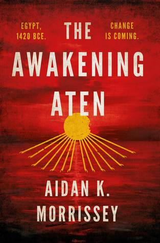 The Awakening Aten by Aidan K. Morrissey