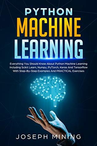 Python Machine Learning: Everything You Should Know About Python