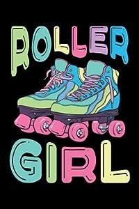 Roller Girl: Roller Skating Journal, Roller Skate Notebook, Roller Skater Gifts, Roller Derby Girls Birthday Present