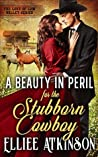 A Beauty In Peril For The Stubborn Cowboy (The Love of Low Valley, #1)