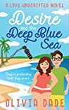 Desire and the Deep Blue Sea (Love Unscripted, #1)