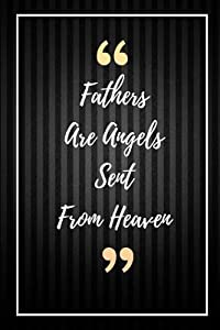 Fathers Are Angels Sent From Heaven: Perfect Love Gift for Christmas Gifts, Fathers Day Gifts, Birthday Gifts for Dear Father, Son, Husband and Grandfather...(6x9 Inches Memory and Write Journal/Notebook)