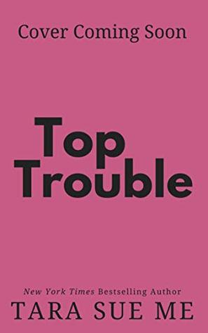 Top Trouble by Tara Sue Me