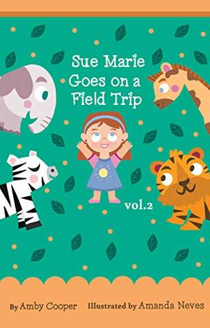 Sue Marie Goes On A Field Trip: Short Story with Pictures for Kids, Bedtime Storybook for Preschool Children, Children's Stories with Moral Lessons (Vol. 2)