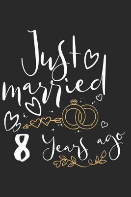 Just Married 8 Years Ago A Blank Lined Journal For Wedding