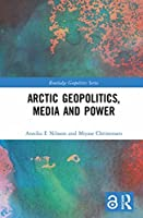 Arctic Geopolitics, Media and Power (Routledge Geopolitics Series)