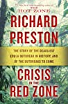 Crisis in the Red Zone: The Story of the Deadliest Ebola Outbreak in History, and of the Outbreaks to Come - Richard   Preston