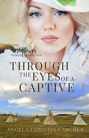 Through the Eyes of a Captive (The Wildflower Women Collection Book 3)