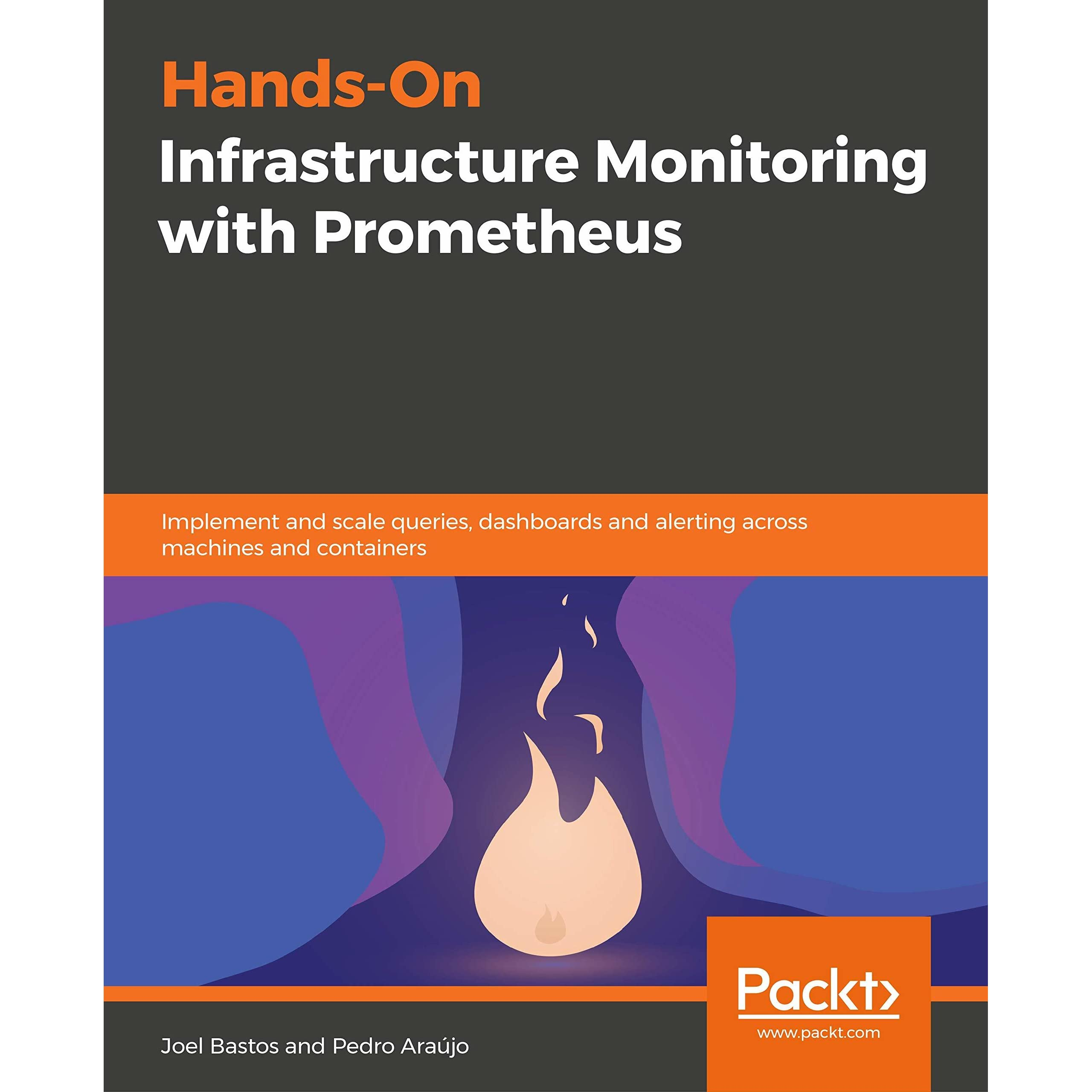 Hands-On Infrastructure Monitoring with Prometheus: Implement and