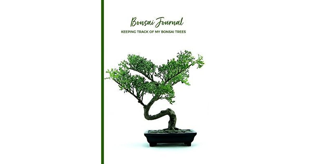 Bonsai Journal Keeping Track Of My Bonsai Trees Keep Notes Of Your Tree Logbook Planner For Garden Plants Enthusiasts Lovers By Not A Book