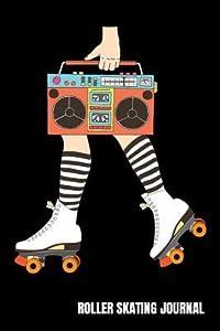 Roller Skating Journal: Roller Skate Notebook, Roller Skater Gifts, Roller Derby Girls Birthday Present