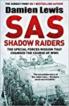 SAS Shadow Raiders: The Special Forces Mission That Changed The Course of WWII
