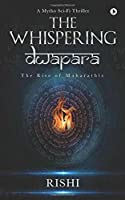 The Whispering Dwapara: The Rise of Maharathis