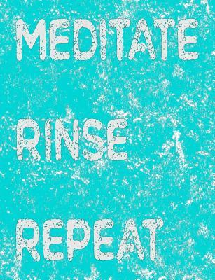 Meditate Rinse Repeat: Meditation Journal for Personal