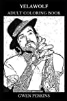 Yelawolf Adult Coloring Book: Hip Hop Legend and Acclaimed Rapper, Songwriting Icon and Producer Inspired Adult Coloring Book