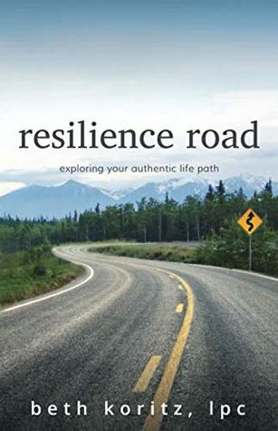 resilience road: exploring your authentic life path