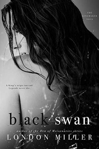 Black Swan (The Kingmaker Saga, #3) by London Miller