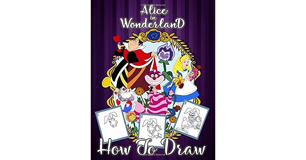 How To Draw Alice In Wonderland Easy Step By Step Drawing Guide 2 In 1 How To Draw And Alice In Wonderland Coloring Book For Adults And Kids By Htd Color Books