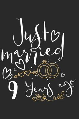 Just Married 9 Years Ago A Blank Lined Journal For Wedding Anniversaries That Makes A Perfect Wedding Anniversary Gift For Married Couples By Not A Book