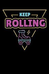 Keep Rolling: Roller Skating Journal, Roller Skate Notebook, Roller Skater Gifts, Roller Derby Girls Birthday Present