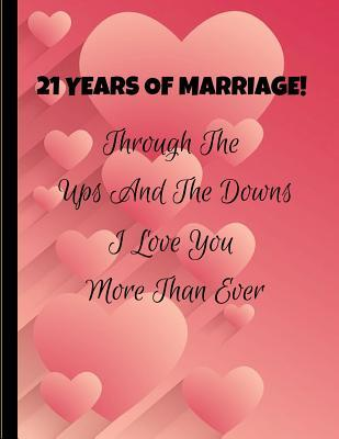 21 Years Of Marriage Through The Ups And The Downs I Love You More Than Ever 21st Wedding Anniversary Journal Note Book By Specialevents Specialoccasions