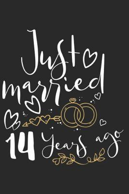 Just Married 14 Years Ago A Blank Lined Journal For Wedding Anniversaries That Makes A Perfect Wedding Anniversary Gift For Married Couples By Not A Book