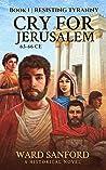 Cry for Jerusalem (63-66 CE: Resisting Tyranny, #1)