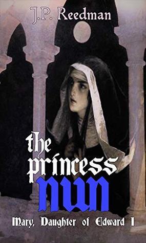 The Princess Nun: Mary, Daughter of Edward I