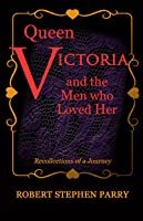 QUEEN VICTORIA and the Men who Loved Her