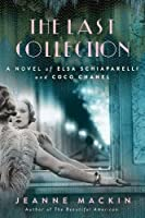 Last Collection, The: A Novel of Elsa Schiaparelli and Coco Chanel
