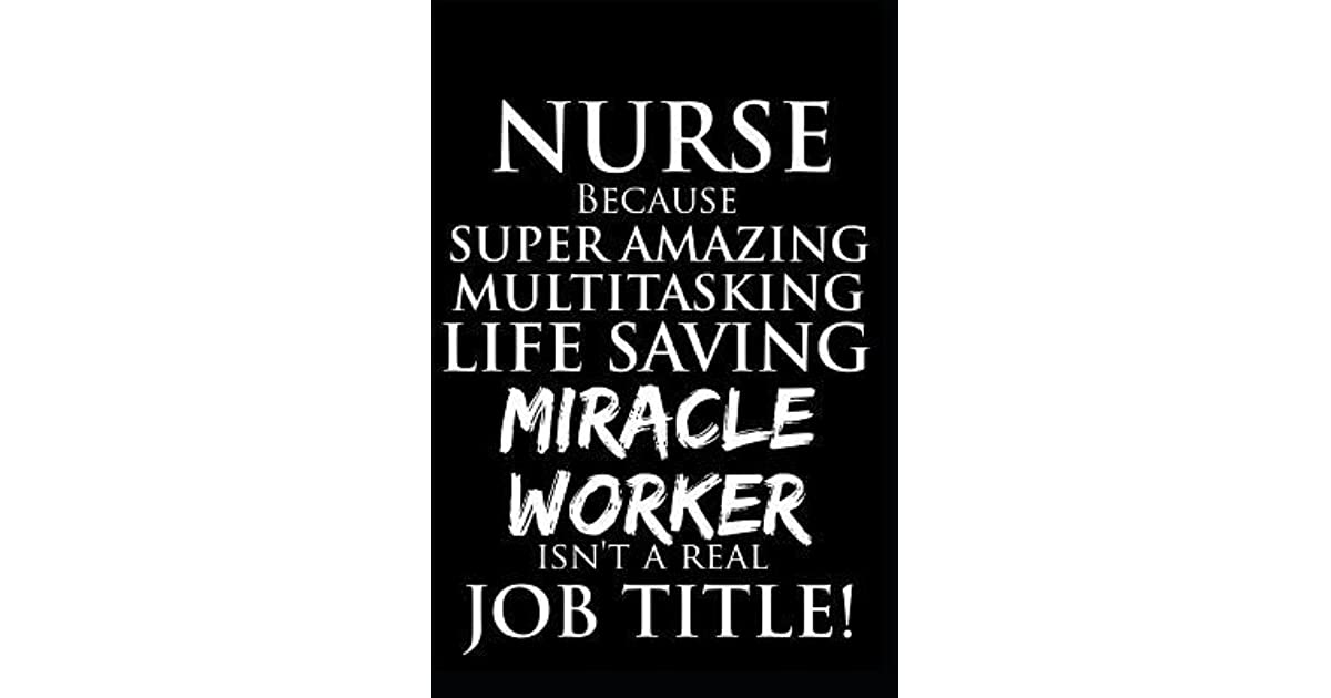 Nurse Because Super Amazing Multitasking Life Saving Miracle Worker