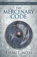 The Mercenary Code (The Shattering of Kingdoms)