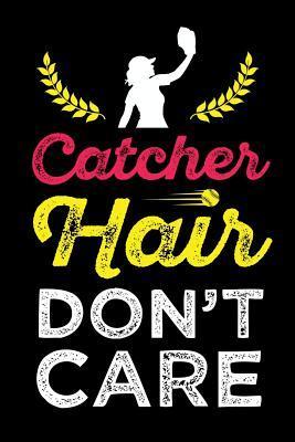Catcher Hair Don't Care: Softball