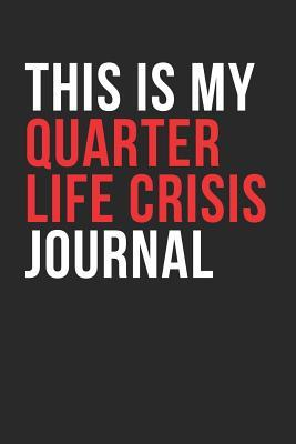 This Is My Quarter Life Crisis Journal Quarter Life Funny Gag Dot Bullet Notebook Journal Gift For Stressed Out Boys Girls Men And Women On Their 25th Or 30th Birthday By Notindenial Journals