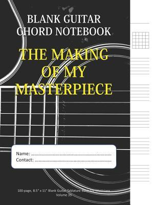 The Making Of My Masterpiece - Blank Guitar Chord Notebook: 100-page 8.5 x 11 Blank Guitar Tablature Book For Musicians (Volume 35)