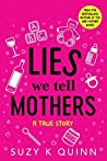 Lies We Tell Mothers