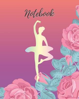Notebook: Ballet & Rose - Lined Notebook, Diary, Log & Journal - Cute Gift for Girls, Teens and Women Who Love Ballet Dance (8 x10 120 Pages)