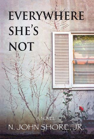 Everywhere She's Not by N. John Shore Jr.