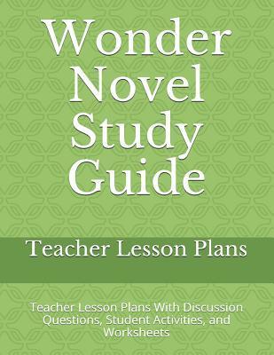 Study Guide: Wonder Novel Lesson Plans: Teacher Lesson Plans With