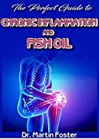 The Perfect Guide To Chronic Inflammation and Fish Oil: All